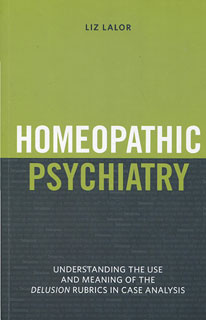 Lalor L. - Homeopathic Psychiatry - Understanding the use and meaning of the delusion rubrics in case analysis