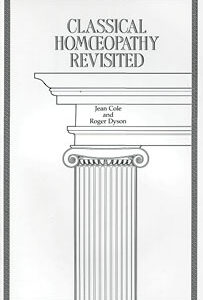 Cole J. / Dyson R. - Classical Homeopathy Revisited