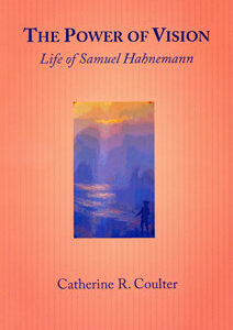 Coulter C.R. - The Power of Vision - Life of Samuel Hahnemann