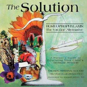 Birch K. / Whatcott C. - The Solution - Homeoprophylaxis: The Vaccine Alternative