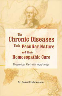 Hahnemann S. - The Chronic Diseases - Their Peculiar Nature and Their Homoeopathic Cure -Theoretical part with word index