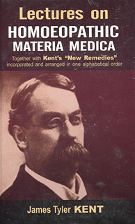 "Kent J.T. - Lectures on Homoeopathic Materia Medica - Together with Kent's ""New Remedies"" incorporated and arranged in one alphabetical order"