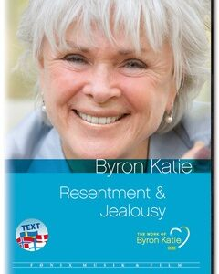 Byron Katie - The Work: RESENTMENT & JEALOUSY